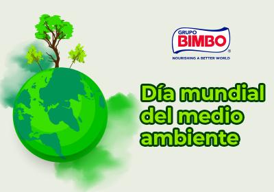 En Grupo Bimbo Protegemos el Medio Ambiente para Alimentar un Mundo Mejor